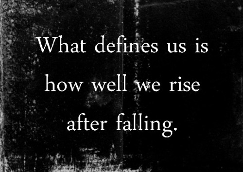 quote: What defines us is how well we rise after falling